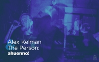 Alex Kelman & The Person: ahuenno!